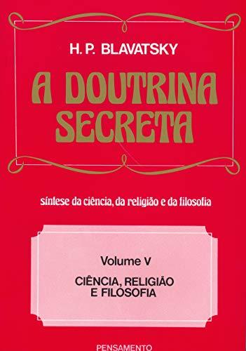 A Doutrina Secreta - (Vol. V): Ciência, Religião e Filosofia: Volume 5