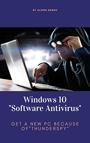 "Windows 10 ""Software Antivirus"": Get a new PC because of ""Thunderspy"""