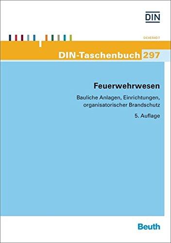 Feuerwehrwesen: Bauliche Anlagen, Einrichtungen, organisatorischer Brandschutz (DIN-Taschenbuch)