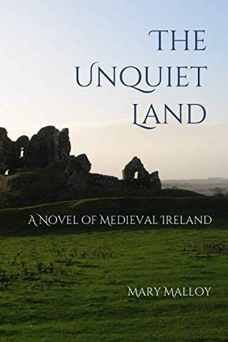 The Unquiet Land: A Novel of Medieval Ireland