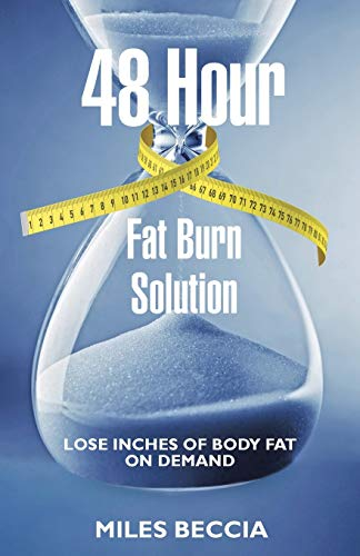 48 Hour Fat Burn Solution: Lose inches of body fat on demand
