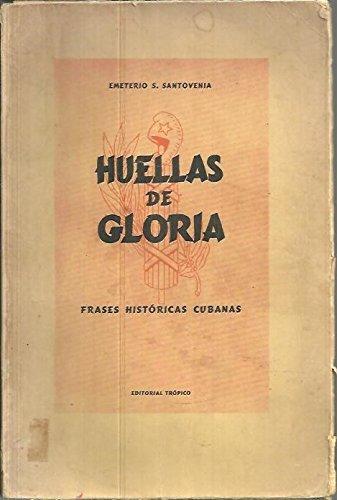 Huellas de gloria : frases historicas cubanas.