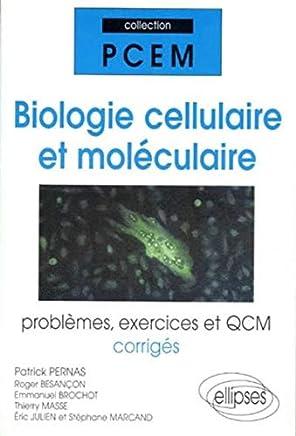BIOLOGIE CELLULAIRE ET MOLECULAIRE. : Problèmes, exercices et QCM corrigés