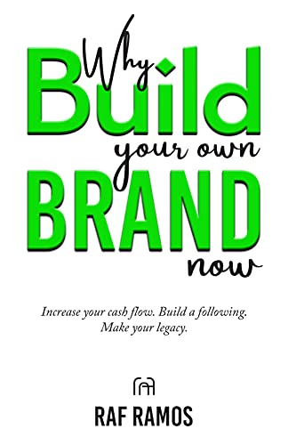 Why Build Your Own Brand Now: Increase Your Cash Flow. Build A Following. Make Your Legacy.