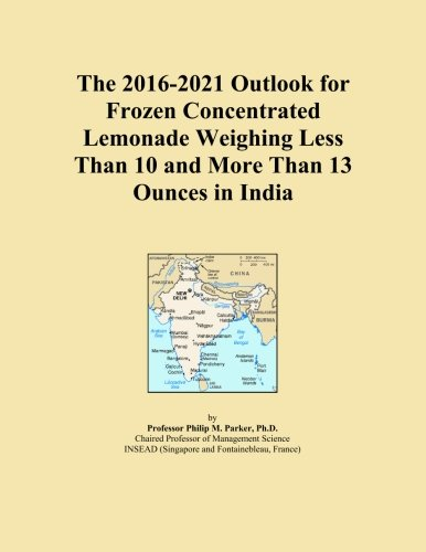 The 2016-2021 Outlook for Frozen Concentrated Lemonade Weighing Less Than 10 and More Than 13 Ounces in India