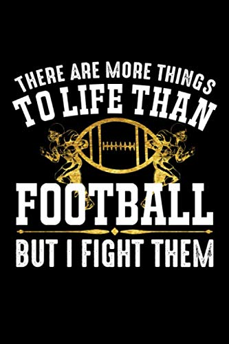 There are morre things to life than football but i fight them Notebook Football League gift: American Football Journal / NFL USA log Gift, 101 Pages, 6x9, Soft Cover, Matte Finish