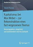 Kapitalismus bei Max Weber - zur Rekonstruktion eines fast vergessenen Themas: Herausgegeben, eingeleitet und kommentiert von Uta Gerhardt (Klassiker der Sozialwissenschaften)