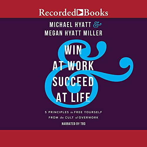 Download Win at Work and Succeed at Life: 5 Principles to Free Yourself from the Cult of Overwork audio book