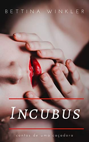 Incubus (contos de uma caçadora Livro 1)