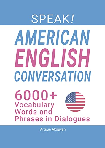 SPEAK! American English Conversation: 6,000+ Vocabulary Words and Phrases in Dialogues (English Edition)