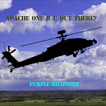 Apache One R U out There?