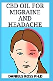 CBD OIL FOR MIGRAINE AND HEADACHE: Alternative Therapy for Severe, Recurring and Painful Headaches And Migraine