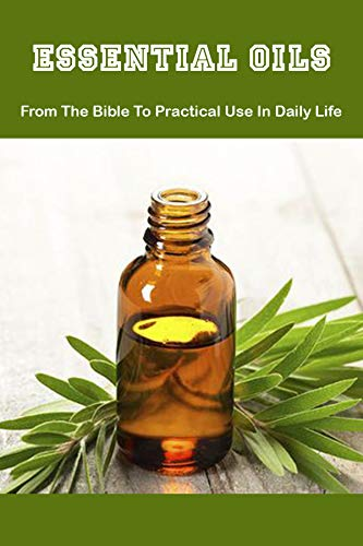 Essential Oils: From The Bible To Practical Use In Daily Life: Doterra Lavender Essential Oil (English Edition)
