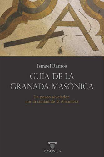 Guía de la Granada masónica: Un paseo revelador por la ciudad de...