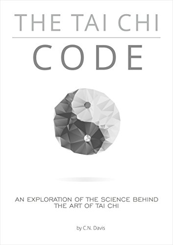 The Tai Chi Code: An exploration of the science behind the Internal Arts (English Edition)