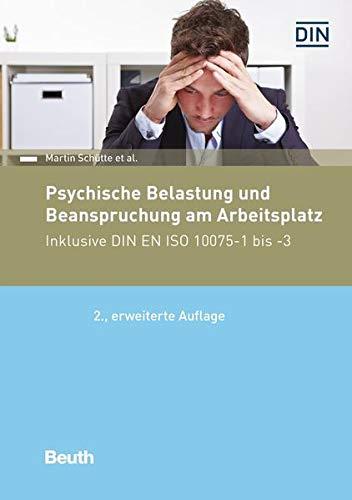 Psychische Belastung und Beanspruchung am Arbeitsplatz: Inklusive DIN EN ISO 10075-1 bis -3 (Beuth Praxis)