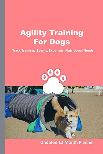 Agility Training For Dogs: 12 Month Undated Training Planner For Beginners - Track Events, Expenses and More - Corgi Tunnel Master