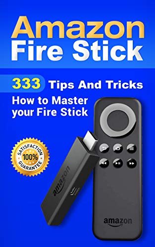 Amazon Fire Stick: 333 Tips And Tricks How to Master your Fire Stick. Buy it now for 2.99