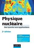 Physique nucléaire - Des quarks aux applications - Cours et exercices corrigés - Format Kindle - 9782100708505 - 18,99 €