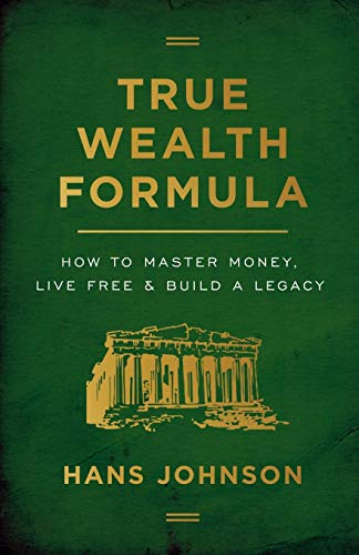 True Wealth Formula: How to Master Money, Live Free & Build a Legacy