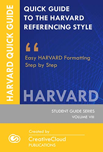 QUICK GUIDE TO THE HARVARD REFERENCING STYLE: Easy Harvard Formatting Step by Step (STUDENT GUIDE SERIES Book 8) (English Edition)