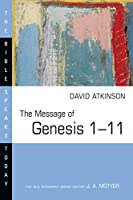 The Message of Genesis 1-11: The Dawn of Creation (Bible Speaks Today)