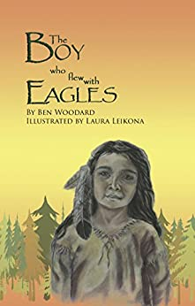 The Boy Who Flew With Eagles (Mythic Adventure Collection Book 1) by [Ben Woodard, Laura Leikona]
