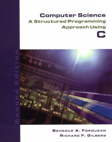 Computer Science: A Structured Programming Approac: A Structured Programming Approach Using C
