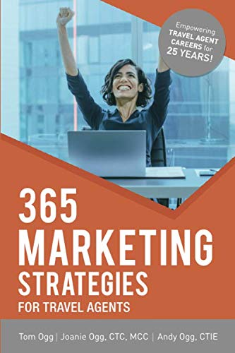 365 Marketing Strategies for Travel Agents: 2020 Edition