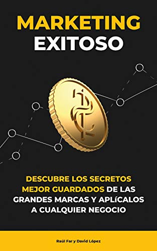 Marketing Exitoso: Descubre los secretos mejor guardados de las grandes multinacionales y aplícalos a cualquier negocio
