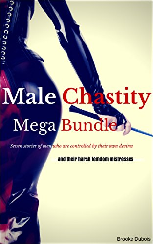 Male Chastity Mega Bundle: Seven stories of men who are controlled by their own desires and their harsh femdom mistresses
