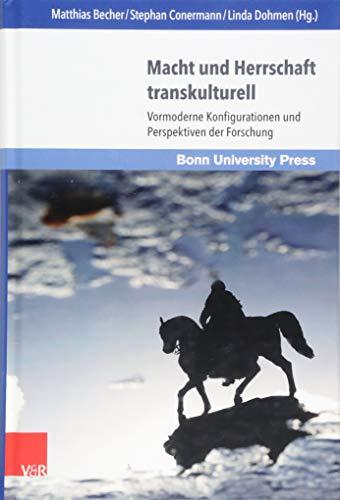 Macht und Herrschaft transkulturell: Vormoderne Konfigurationen und Perspektiven der Forschung