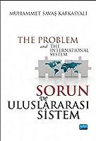 Sorun ve Uluslararasi Sistem - The Problem and The International System