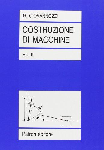 Costruzione di macchine. La resistenza dei materiali e le prove relative a fatica e a scorrimento (Vol. 2)