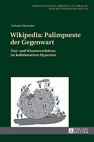 Wikipedia: Palimpseste der Gegenwart: Text- und Wissensverfahren im kollaborativen Hypertext (Germanistische Arbeiten zu Sprache und Kulturgeschichte, Band 54)