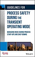 Guidelines for Process Safety During the Transient Operating Mode: Managing Risks during Process Start-ups and Shut-downs