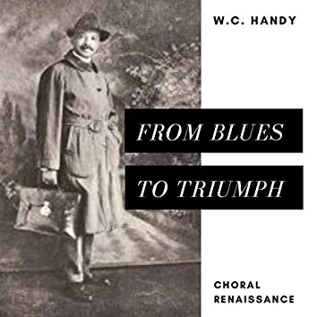 W.C. Handy Choral Renaissance: From Blues to Triumph