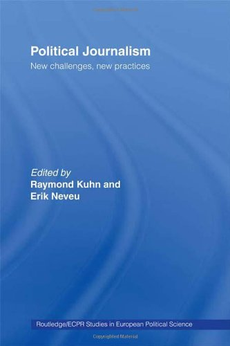 Political Journalism: New Challenges, New Practices (Routledge/Ecpr Studies in European Politicalscience, Band 26)