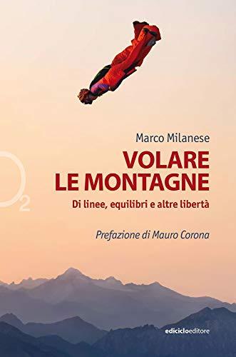 Volare le montagne. Di linee, equilibri e altre libertà. Ediz. illustrata
