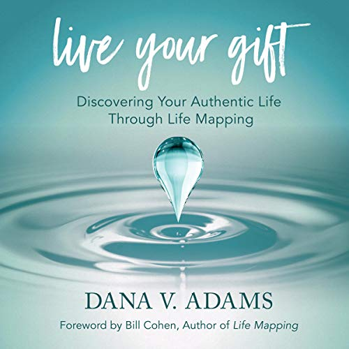 Live Your Gift: Discovering Your Authentic Life Through Life Mapping                   By:                                                                                                                                 Dana V. Adams                               Narrated by:                                                                                                                                 Dana V. Adams                      Length: 6 hrs and 37 mins     Not rated yet     Overall 0.0