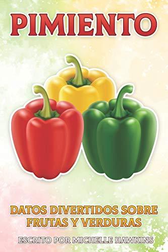 Pimiento: 4 (Datos Divertidos Sobre Frutas Y Verduras)
