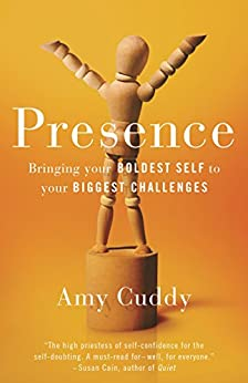 Presence: Bringing Your Boldest Self to Your Biggest Challenges by [Amy Cuddy]