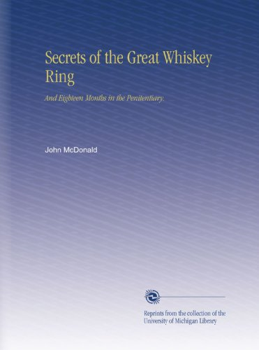Secrets of the Great Whiskey Ring: And Eighteen Months in the Penitentiary.