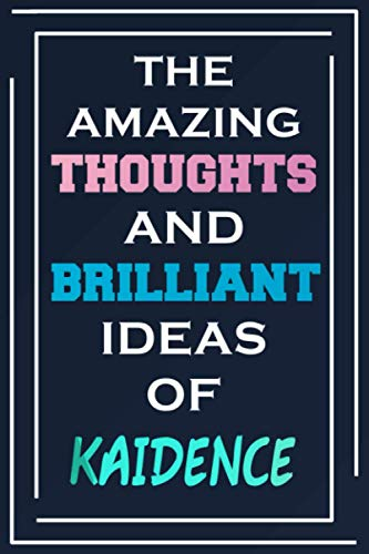 The Amazing Thoughts And Brilliant Ideas Of Kaidence: Blank Lined Notebook | Personalized Name Gifts