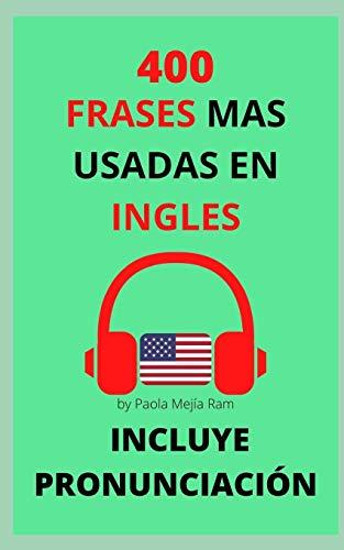 400 FRASES MAS USADAS EN INGLÉS: PRONUNCIACIÓN INCLUIDA