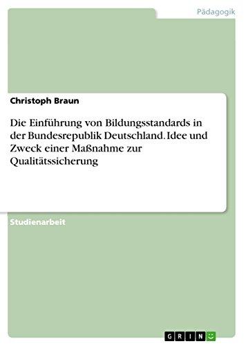 Die Einführung von Bildungsstandards in der Bundesrepublik Deutschland. Idee und Zweck einer Maßnahme zur Qualitätssicherung