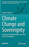Climate Change and Sovereignty: An Essay on the Moral Nature and Limits of State Sovereignty (AMINTAPHIL: The Philosophical Foundations of Law and Justice, 10)