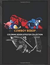 Coloring Book & Poster Collection: Cowboy Bebop For Awesome Fans Of Cowboy Bebop Anime & Manga