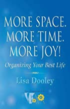 More Space. More Time. More Joy!: Organizing Your Best Life