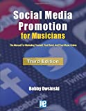 Social Media Promotion For Musicians - Third Edition: The Manual For Marketing Yourself, Your Band, And Your...